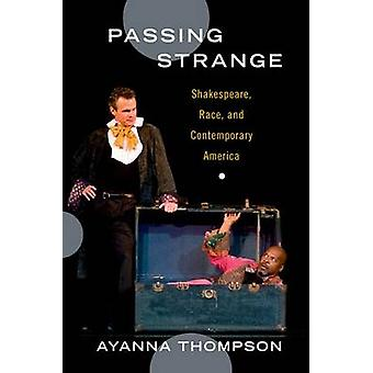 Passing Strange Shakespeare Race and Contemporary America by Thompson & Ayanna