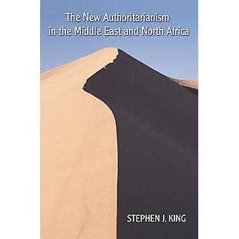 Den nya authoritarianismen i Mellanöstern och Nordafrika av kung & Stephen J.