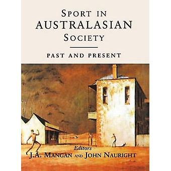 Sport in Australasian Society Past and Present by Mangan & J. A.