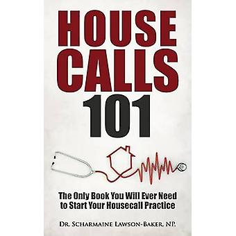 Housecalls 101 The Only Book You Will Ever Need To Start Your Housecall Practice by Baker & Dr. Scharmaine L.