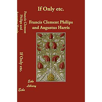 If Only Etc. by Philips & Francis Clement