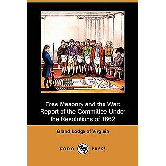Gratis metselwerk en de oorlog-verslag van de Commissie onder de resoluties van 1862 Dodo druk op door de Grand Lodge of Virginia & Lodge van Maagd