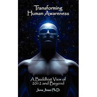 Transformierende menschliche Bewusstsein buddhistische Sicht der 2012 und darüber hinaus von Jinsei PhD & Juna