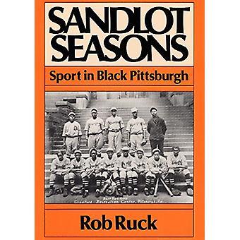 Sandlot Seasons - Sport in Black Pittsburgh by Rob Ruck - 978025206342