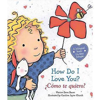 How Do I Love You? / Como Te Quiero? by Marion Dane Bauer - Caroline
