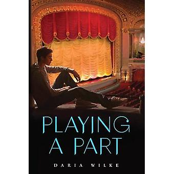 Playing a Part by Daria Wilke - Marian Schwartz - 9780545726078 Book