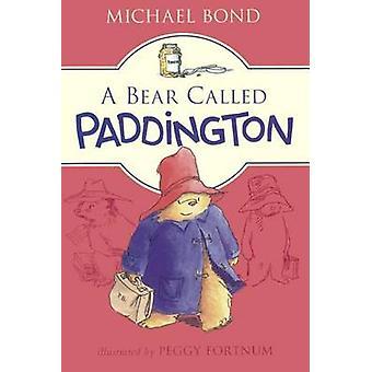 A Bear Called Paddington by Michael Bond - Peggy Fortnum - 9780606381