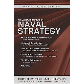 The U.S. Naval Institute on Naval Strategy by Thomas J Cutler - 97808