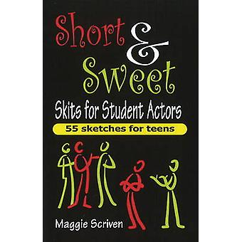 Short and Sweet Skits for Student Actors - 55 Sketches for Teens by Ma