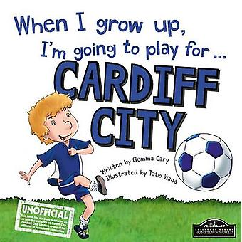 When I Grow Up I'm Going to Play for Cardiff by Gemma Cary - Tatio Vi