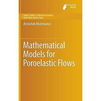 Mathematical Models for Poroelastic Flows by Meirmanov & Anvarbek