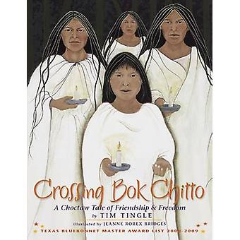 Crossing Bok Chitto - A Choctaw Tale of Friendship and Freedom by Tim