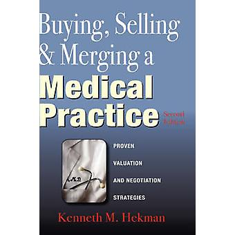 Buying Selling  Merging a Medical Practice by Hekman & Kenneth