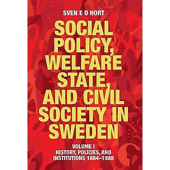 Social Policy Welfare State and Civil Society in Sweden Volume I History Policies and Institutions 18841988 by Hort birth name Olsson & Sven E. O.
