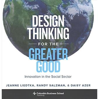 Design Thinking for the Greater Good by Jeanne Liedtka