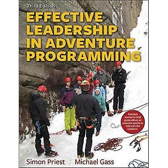 Effective Leadership in Adventure Programming 3rd Edition Wi by Simon Priest