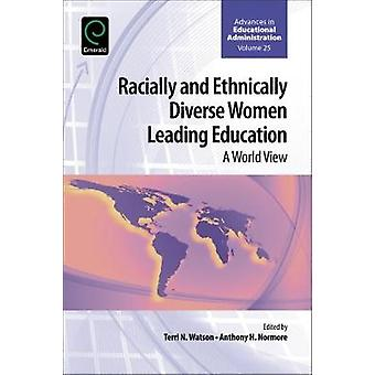 Racially and Ethnically Diverse Women Leading Education A World View by Watson & Terri N.