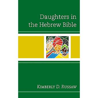 Daughters in the Hebrew Bible by Russaw & Kimberly D.