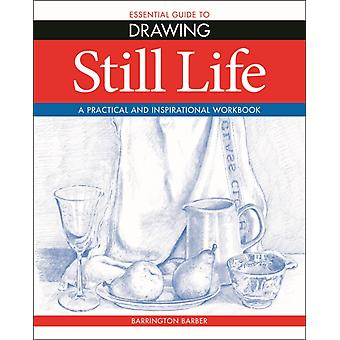 Essential Guide to Drawing Still Life by Barrington Barber