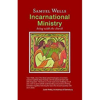Incarnational Ministry Being with the church by Wells & Samuel