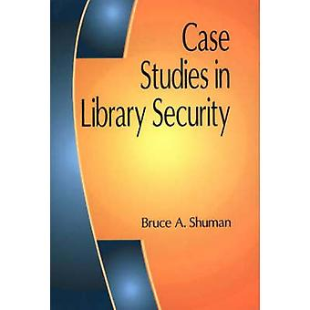 Case Studies in Library Security by Bruce A. Shuman - 9781563089367 B