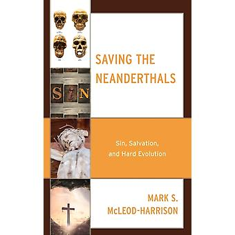 Saving the Neanderthals Sin Salvation and Hard Evolution by McLeodHarrison & Mark S.