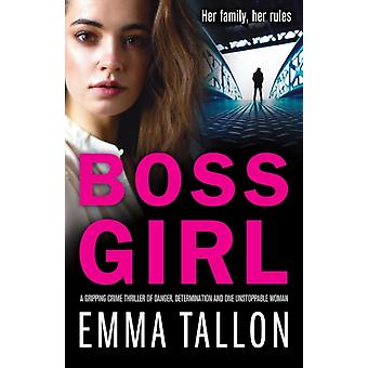 Boss Girl A gripping crime thriller of danger determination and one unstoppable woman by Tallon & Emma