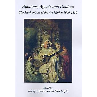 Auctions - Agents and Dealers. The Mechanisms of the Art Market 1660-