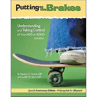 Putting on the Brakes  Understanding and Taking Control of Your ADD or ADHD by Patricia O Quinn & Judith M Stern