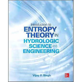 Entropy Theory in Hydrologic Science and Engineering by Vijay Singh