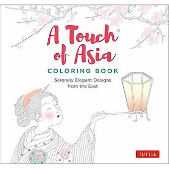 A Touch of Asia Coloring Book Serenely Elegant Designs from the East by Edited by Tuttle Publishing