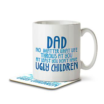 Dad No Matter What Life Throws. At Least You Don't Have Ugly Children - Mug and Coaster