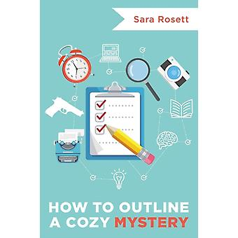 How to Outline a Cozy Mystery Workbook by Rosett & Sara