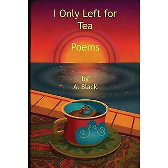 I Only Left for Tea Poems by Black & Al