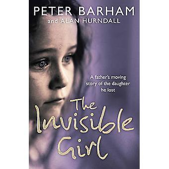 La fille invisible Une histoire déchirante pères de la fille qu'il a perdu par Barham et Peter