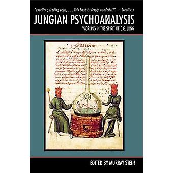 Jungian Psychoanalysis Working in the Spirit of C.G. Jung by Stein & Murray