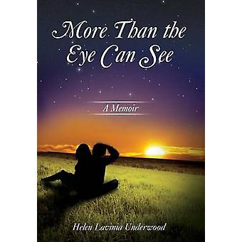 More Than the Eye Can See A Memoir by Underwood & Helen Lavinia