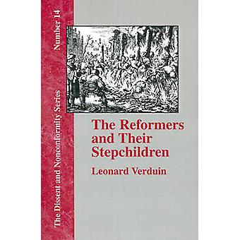 The Reformers and Their Stepchildren by Verduin & Leonard