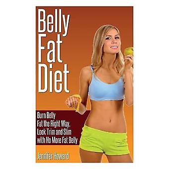Belly Fat Diet Burn Belly Fat the Right Way Look Trim and Slim with No More Fat Belly by Howard & Jennifer