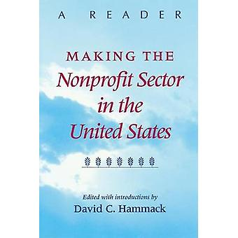 Making the Nonprofit Sector in the United States A Reader by Hammack & David C.