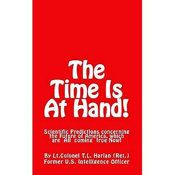 The Time Is At Hand  New Edition Scientific Predictions concerning the Future of America Which are Coming True Now by Harlan & Colonel T.L.