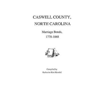 Caswell County North Carolina Marriage Bonds 17781868 by Kendall & Katharine K.