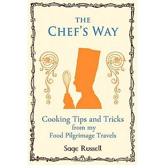 The Chefs Way Cooking Tips Tricks and Techniques from my Food Pilgrimage Travels by Russell & Sage