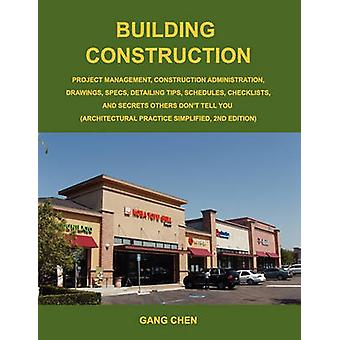 Building Construction Project Management Construction Administration Drawings Specs Detailing Tips Schedules Checklists and Secrets O by Chen & Gang