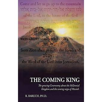 The Coming King The growing Controversy about the Millennial Kingdom and the coming reign of Messiah by Baruch & R.