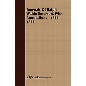Journals Of Ralph Waldo Emerson With Annotations  18241832 by Emerson & Ralph Waldo