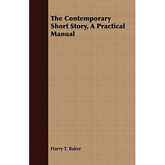 The Contemporary Short Story A Practical Manual by Baker & Harry T.