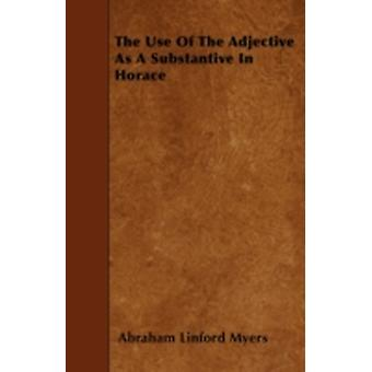 The Use of the Adjective as a Substantive in Horace by Myers & Abraham Linford