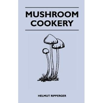 Mushroom Cookery by Ripperger & Helmut