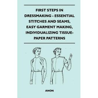 First Steps In Dressmaking  Essential Stitches And Seams Easy Garment Making Individualizing TissuePaper Patterns by Anon